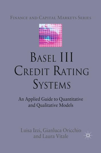 Basel III Credit Rating Systems - An Applied Guide to Quantitative and Qualitative Models ebook by L. Izzi,G. Oricchio,L. Vitale