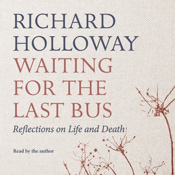 Waiting for the Last Bus - Reflections on Life and Death audiobook by Richard Holloway
