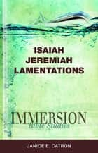 Immersion Bible Studies: Isaiah, Jeremiah, Lamentations ebook by Janice Catron