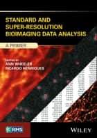 Standard and Super-Resolution Bioimaging Data Analysis - A Primer ebook by Ricardo Henriques, Ann Wheeler