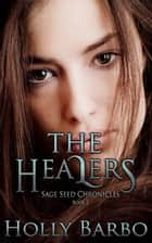 The Healers - The Sage Seed Chronicles, #2 ebook by Holly Barbo