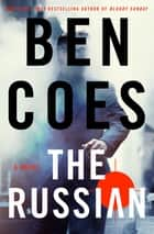 The Russian - A Novel ebook by Ben Coes
