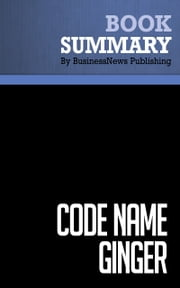 Summary: Code name Ginger -Steve Kemper - The Story Behind Segway and Dean Kamen's Quest To Invent a New World ebook by BusinessNews Publishing