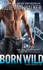 Born Wild - Black Knights Inc. ebook by Julie Ann Walker