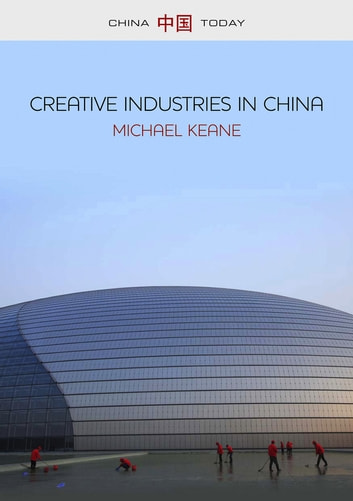 Creative Industries in China - Art, Design and Media ebook by Michael Keane