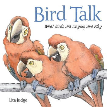 Bird Talk - What Birds Are Saying and Why ebook by Lita Judge