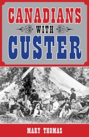 Canadians with Custer ebook by Mary Thomas