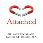 Attached - Are you Anxious, Avoidant or Secure? How the science of adult attachment can help you find – and keep – love audiobook by Amir Levine, Rachel Heller