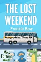 The Lost Weekend - Miss Fortune World: The Mary-Alice Files, #10 ebook by Frankie Bow