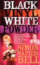 Black Vinyl White Powder eBook by Simon Napier-Bell