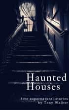 Haunted Houses ebook by Tony Walker