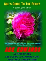 Abe's Guide To The Peony ebook by Abe Edwards