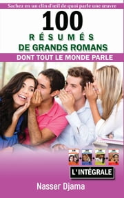 100 RESUMES DE GRANDS ROMANS (TOMES 1+2+3+4) - DONT TOUT LE MONDE PARLE ebook by Nasser Djama