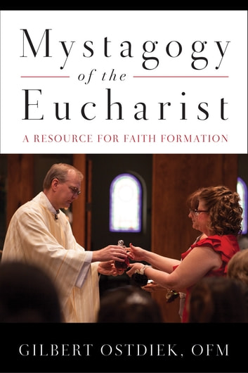 Mystagogy of the Eucharist - A Resource for Faith Formation ebook by Gilbert Ostdiek OFM