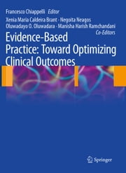 Evidence-Based Practice: Toward Optimizing Clinical Outcomes ebook by Francesco Chiappelli,Xenia Maria Caldeira Brant,Negoita Neagos,Oluwadayo O. Oluwadara,Manisha Harish Ramchandani