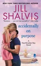 Accidentally on Purpose - A Heartbreaker Bay Novel ebook by Jill Shalvis