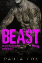 Beast (Book 3) - Desert Reapers MC, #3 ebook by Paula Cox