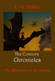 The Blacthorn Prophesy, The Connors Chronicles ebook by C. G. Peltier