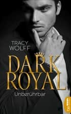 Dark Royal - Unberührbar ebook by Tracy Wolff, Nina Bellem