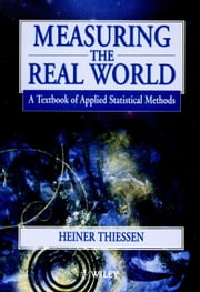 Measuring the Real World - A Textbook of Applied Statistical Methods ebook by Heiner Thiessen