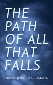 The Path Of All That Falls: a novel ebook by Franz Jørgen Neumann