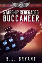Starship Renegades: Buccaneer ebook by S.J. Bryant