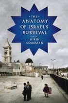 The Anatomy of Israel's Survival ebook by Hirsh Goodman