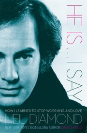 He Is . . . I Say - How I Learned to Stop Worrying and Love Neil Diamond ebook by David Wild