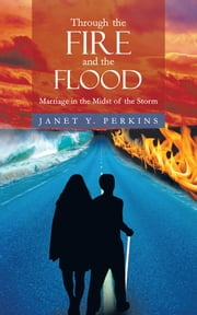 Through the Fire and the Flood - Marriage in the Midst of the Storm ebook by Janet Y. Perkins
