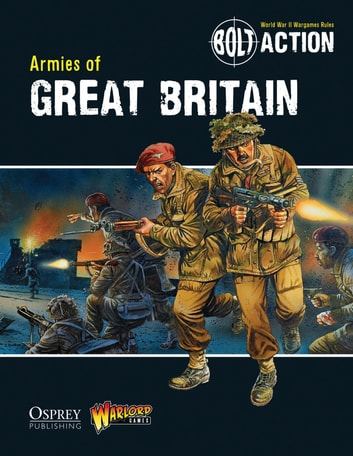Bolt Action: Armies of Great Britain ebook by Jake Thornton,Warlord Games