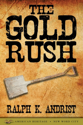 The Gold Rush ebook by Ralph K. Andrist