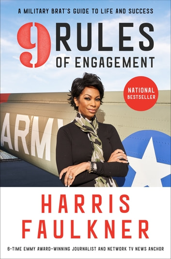 9 Rules of Engagement - A Military Brat's Guide to Life and Success ebook by Harris Faulkner