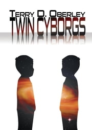 Twin Cyborgs ebook by Terry D. Oberley