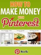 How To Make Money With Pinterest ebook by Nicholas Pang