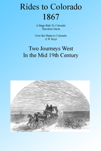 Two Rides to Colorado 1867, Illustrated. ebook by Theodore R Davis,A W Hoyt