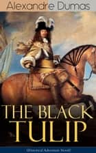 THE BLACK TULIP (Historical Adventure Novel) ebook by Alexandre Dumas