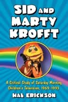 Sid and Marty Krofft ebook by Hal Erickson