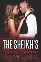 The Sheikh's Fierce Fiancée - Sheikhs of Al-Dashalid, #3 ebook by Leslie North