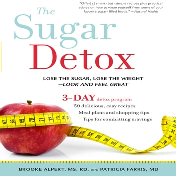 The Sugar Detox - Lose the Sugar, Lose the Weight--Look and Feel Great audiobook by Brooke Alpert,Patricia Farris