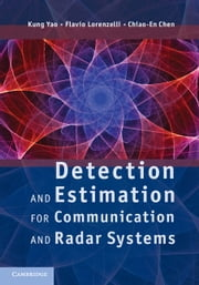 Detection and Estimation for Communication and Radar Systems ebook by Professor Kung Yao,Dr Flavio Lorenzelli,Dr Chiao-En Chen