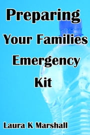 Preparing Your Families Emergency Kit ebook by Laura K Marshall