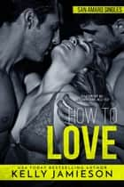 How to Love - A San Amaro Singles Book ebook by