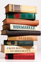Bookmarked - Reading My Way from Hollywood to Brooklyn ebook by Wendy W. Fairey