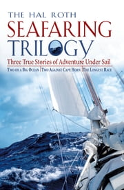 The Hal Roth Seafaring Trilogy : Three True Stories of Adventure Under Sail: Three True Stories of Adventure Under Sail - Three True Stories of Adventure Under Sail ebook by Hal Roth