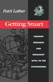 Getting Smart - Feminist Research and Pedagogy within/in the Postmodern ebook by Patti Lather