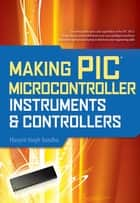 Making PIC Microcontroller Instruments and Controllers ebook by Harprit Singh Sandhu