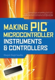 Making PIC Microcontroller Instruments and Controllers ebook by Harprit Sandhu