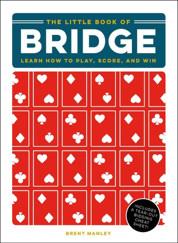 The Little Book of Bridge - Learn How to Play, Score, and Win ebook by Brent Manley