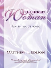 THE HEIGHT OF A WOMAN - Finishing Strong ebook by MATTHEW .I. EDISON