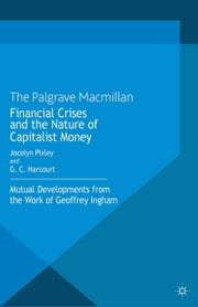 Financial crises and the nature of capitalist money - Mutual developments from the work of Geoffrey Ingham ebook by Jocelyn Pixley